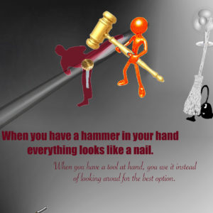 When you have a hammer in your hand everything looks like a nail.